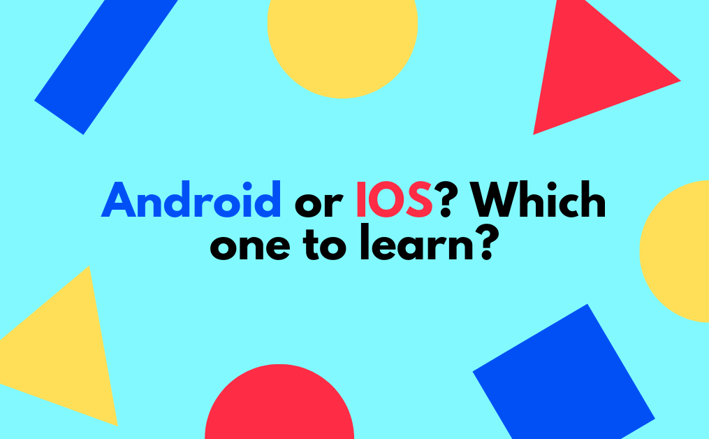 Android or IOS? Which one to learn?
