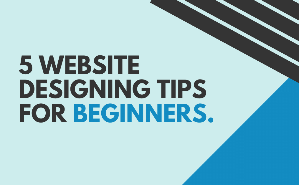 5 Website Designing Tips for Beginners.